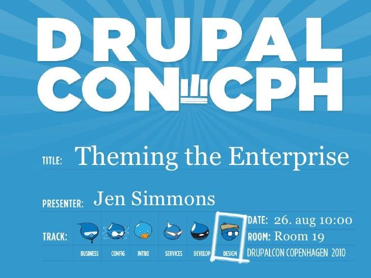 Theming the Enterprise  Jen Simmons                26. aug 10:00                Room 19