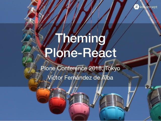 Theming Víctor Fernández de Alba Plone-React Plone Conference 2018, Tokyo