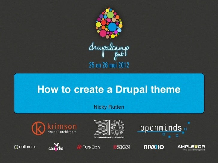 How to create a Drupal theme           Nicky Rutten