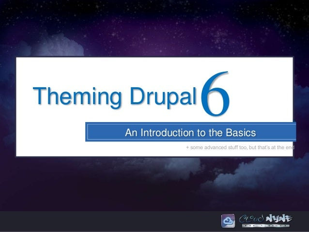 Theming Drupal           6       An Introduction to the Basics                    + some advanced stuff too, but that's at...