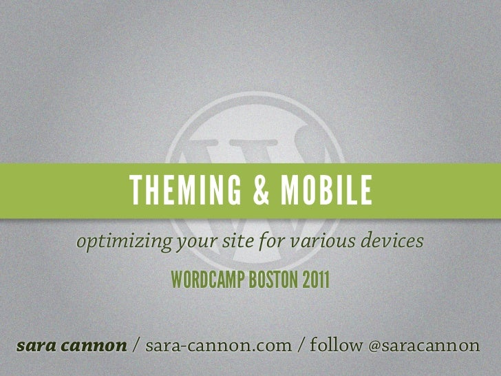 THEMING & MOBILE      optimizing your site for various devices                WORDCAMP BOSTON 2011sara cannon / sara-canno...