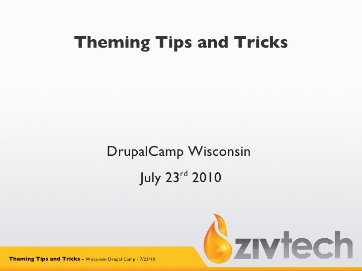 Theming Tips and Tricks DrupalCamp Wisconsin  July 23 rd  2010