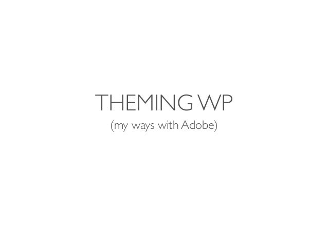 THEMING WP (my ways with Adobe)