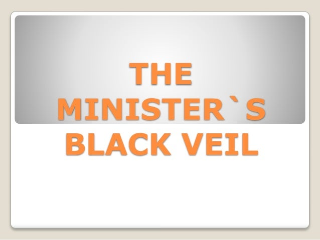 """the minister s black veil the harbored """"the minister's black veil"""" by nathaniel hawthorne directions: answer the questions thoroughly, in complete sentences, and in blue or black ink."""