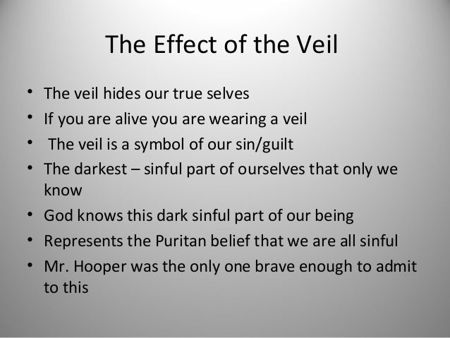 reverend hooper and the black veil essay Deep, dark sorrow for someone or yourself might be expressed and shown with the help of a black veil by wearing the black veil for eternity, you are exhibiting great love and sorrow for someone or yourself if the black veil was removed, the sorrow and love would be dead this might be how reverend hooper expresses the veil.