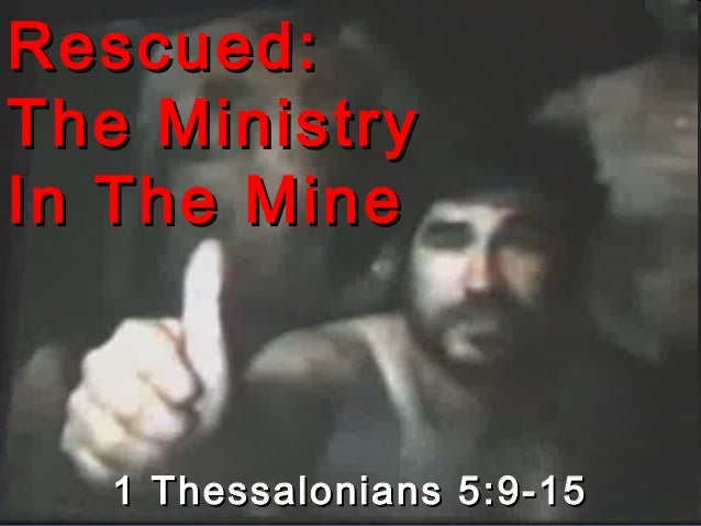 Rescued:Rescued: The MinistryThe Ministry In The MineIn The Mine 1 Thessalonians 5:9-151 Thessalonians 5:9-15