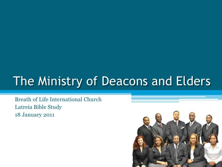 The Ministry of Deacons and EldersBreath of Life International ChurchLatreia Bible Study18 January 2011