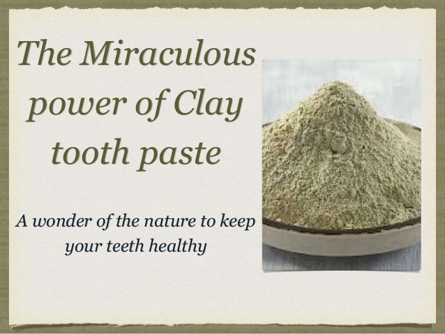 The Miraculous power of Clay tooth paste A wonder of the nature to keep your teeth healthy