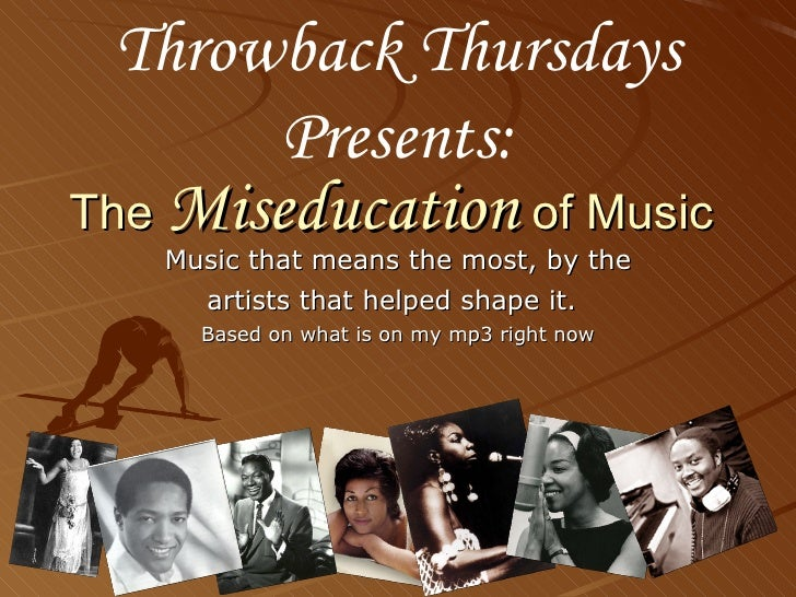 The  Miseducation  of Music Music that means the most, by the artists that helped shape it.   Based on what is on my mp3 r...