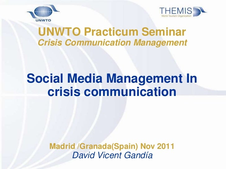 UNWTO Practicum Seminar Crisis Communication ManagementSocial Media Management In   crisis communication   Madrid /Granada...