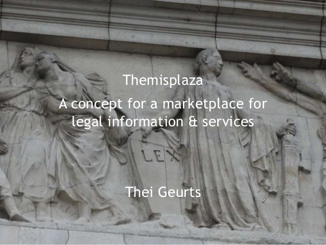 Themisplaza A concept for a marketplace for legal information & services Thei Geurts