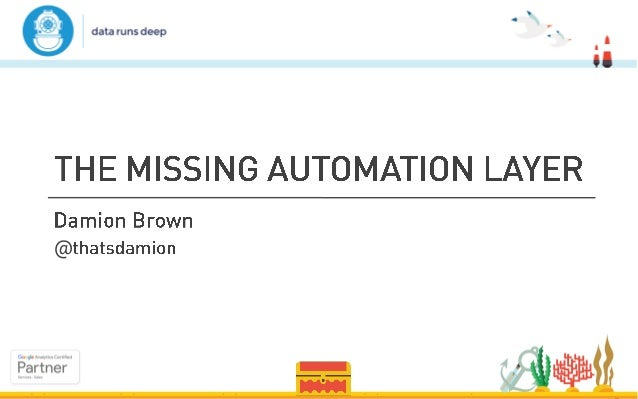 Damion Brown - The Missing Automation Layer - Superweek 2017 Slide 1