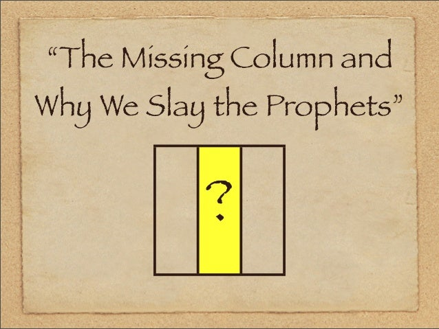 """""""The Missing Column and Why We Slay the Prophets"""" ?"""