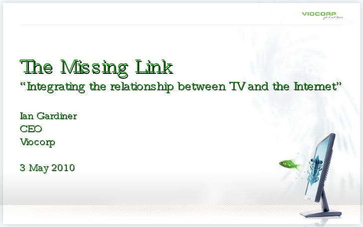 """The Missing Link """"Integrating the relationship between TV and the Internet"""" Ian Gardiner CEO Viocorp 3 May 2010"""