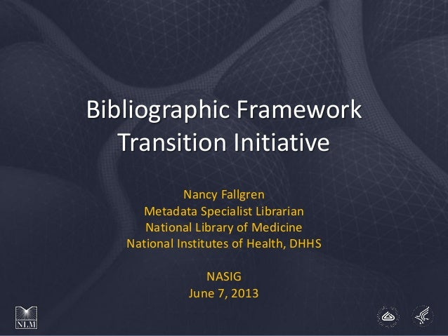 Bibliographic Framework Transition Initiative Nancy Fallgren Metadata Specialist Librarian National Library of Medicine Na...