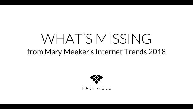 WHAT'S MISSING from Mary Meeker's Internet Trends 2018