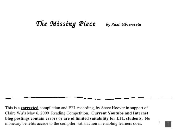 The Missing Piece   by Shel Silverstein This is a  corrected  compilation and EFL recording, by Steve Hoover in support of...