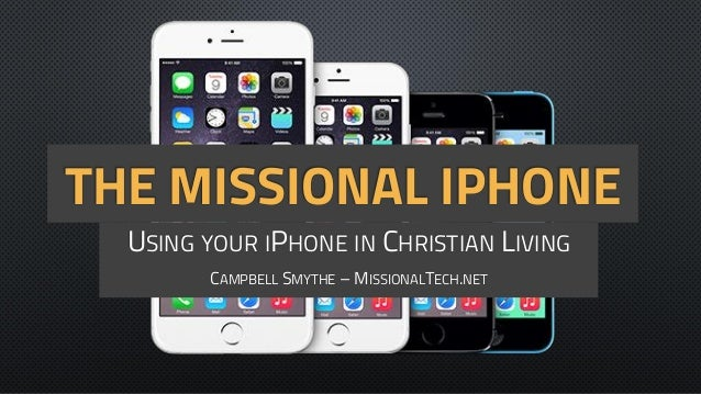 THE MISSIONAL IPHONE USING YOUR IPHONE IN CHRISTIAN LIVING CAMPBELL SMYTHE – MISSIONALTECH.NET