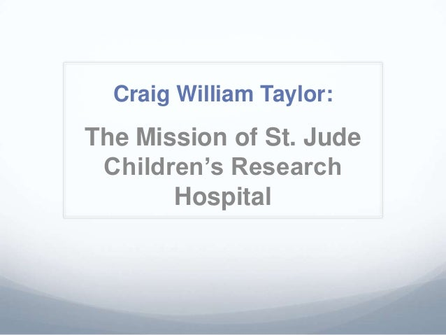 Craig William Taylor:The Mission of St. Jude Children's Research       Hospital
