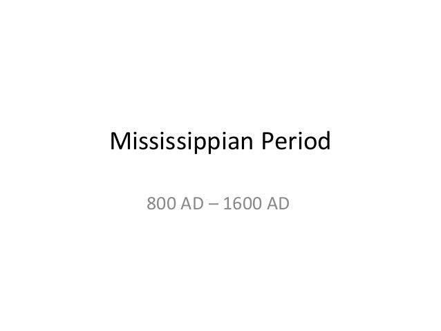 Mississippian Period 800 AD – 1600 AD