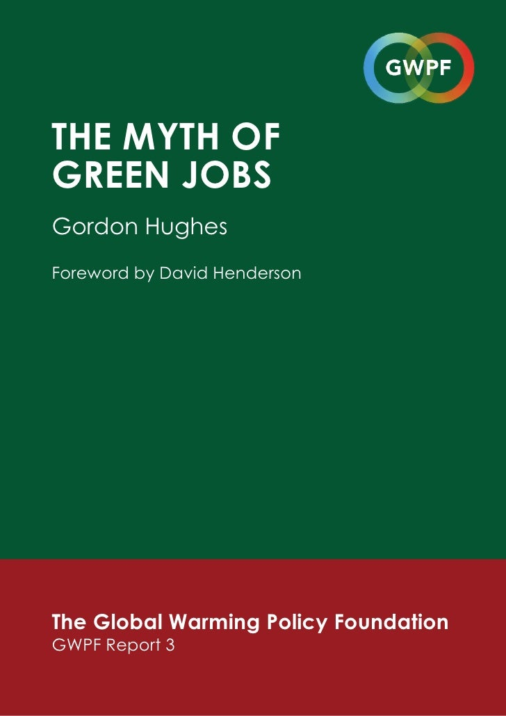 THE MYTH OFGREEN JOBSGordon HughesForeword by David HendersonThe Global Warming Policy FoundationGWPF Report 3