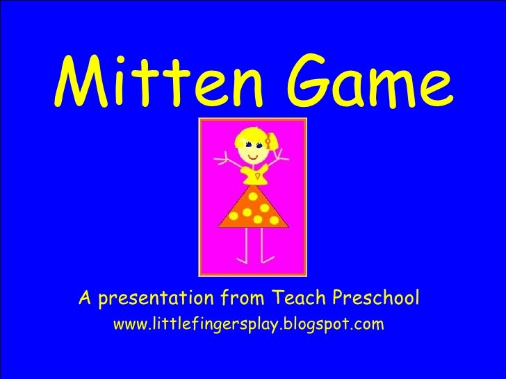 Mitten Game A presentation from Teach Preschool www.littlefingersplay.blogspot.com