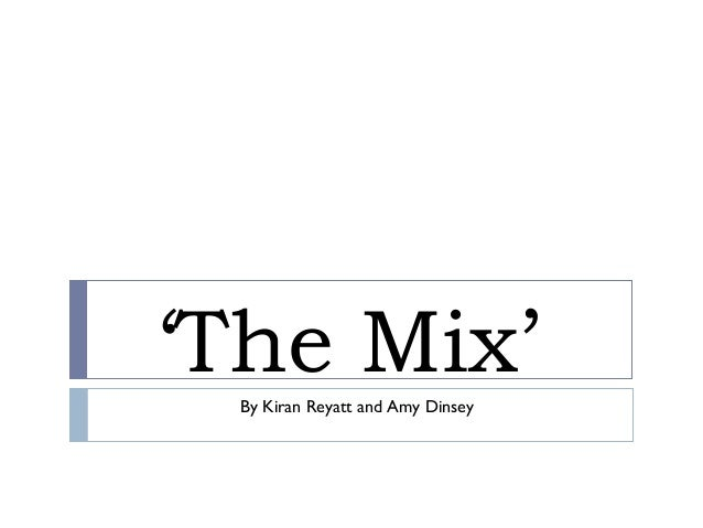 'The Mix'By Kiran Reyatt and Amy Dinsey