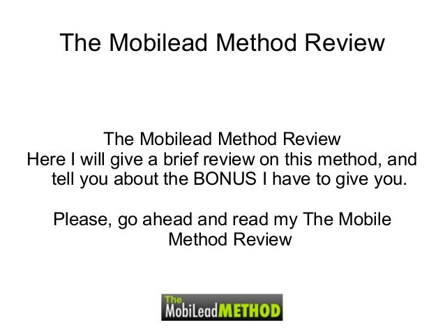 The Mobilead Method ReviewThe Mobilead Method ReviewHere I will give a brief review on this method, andtell you about the ...