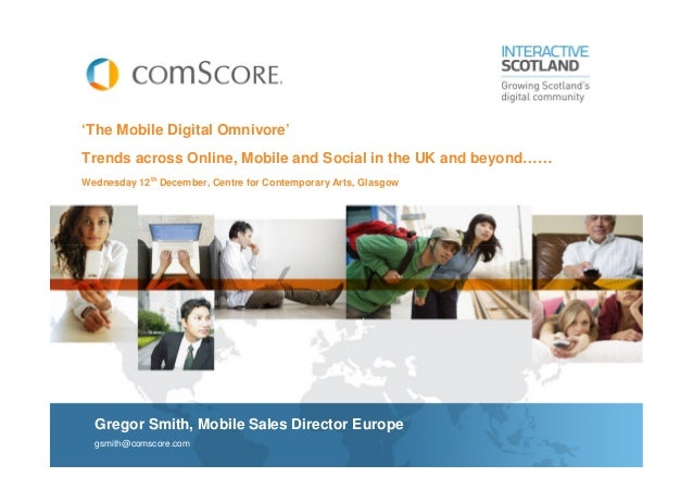 'The Mobile Digital Omnivore'Trends across Online, Mobile and Social in the UK and beyond……Wednesday 12th December, Centre...