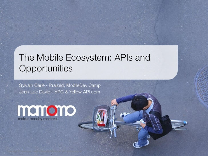 The Mobile Ecosystem: APIs and          Opportunities          Sylvain Carle - Praized, MobileDev Camp          Jean-Luc D...
