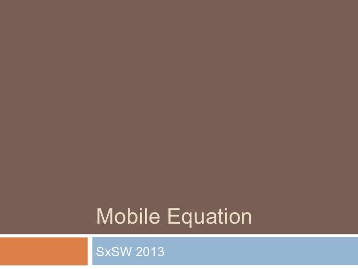 Mobile EquationSxSW 2013