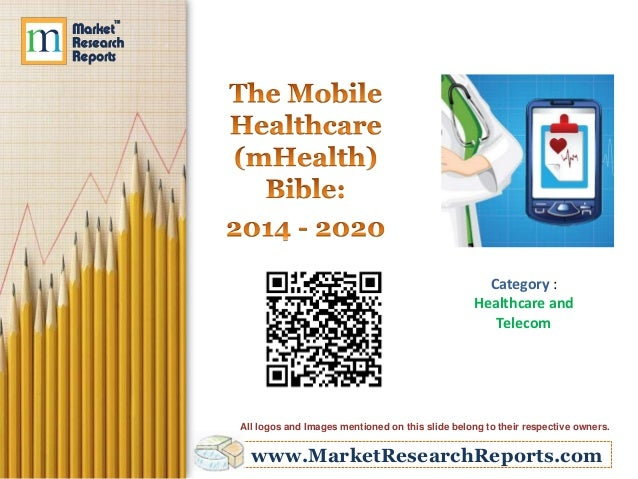 www.MarketResearchReports.com Category : Healthcare and Telecom All logos and Images mentioned on this slide belong to the...
