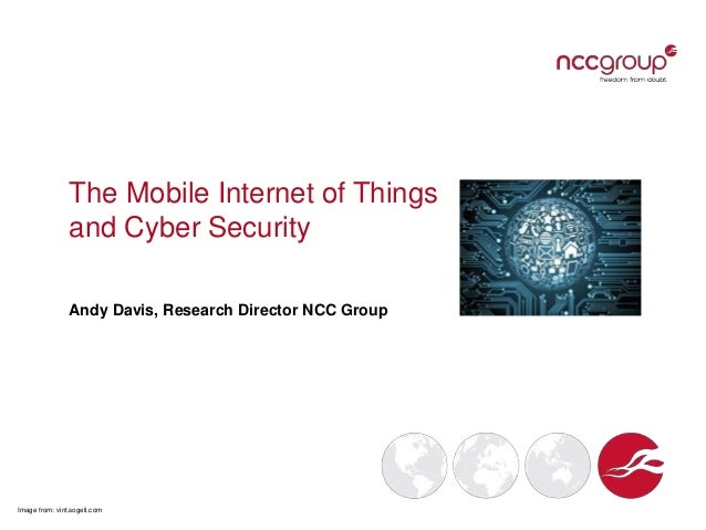 The Mobile Internet of Things and Cyber Security Andy Davis, Research Director NCC Group  Image from: vint.sogeti.com