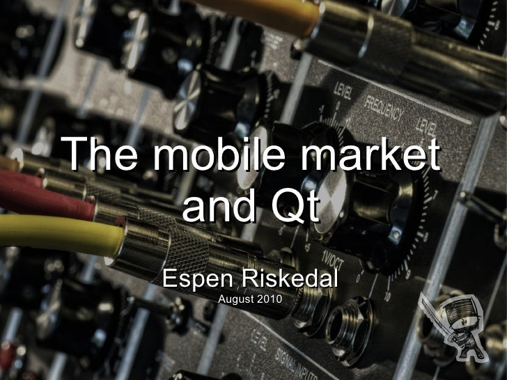 The mobile market      and Qt     Espen Riskedal         August 2010