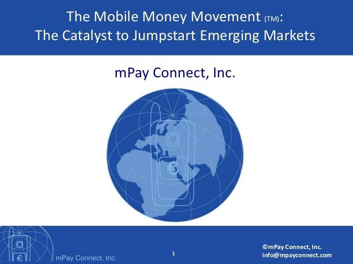 The Mobile Money Movement (TM):  The Catalyst to Jumpstart Emerging MarketsmPay Connect, Inc.<br />