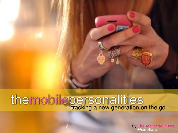 themobilepersonalities<br />tracking a new generation on the go.<br />By ChelseaMarieO'Hara<br />@cmohara<br />