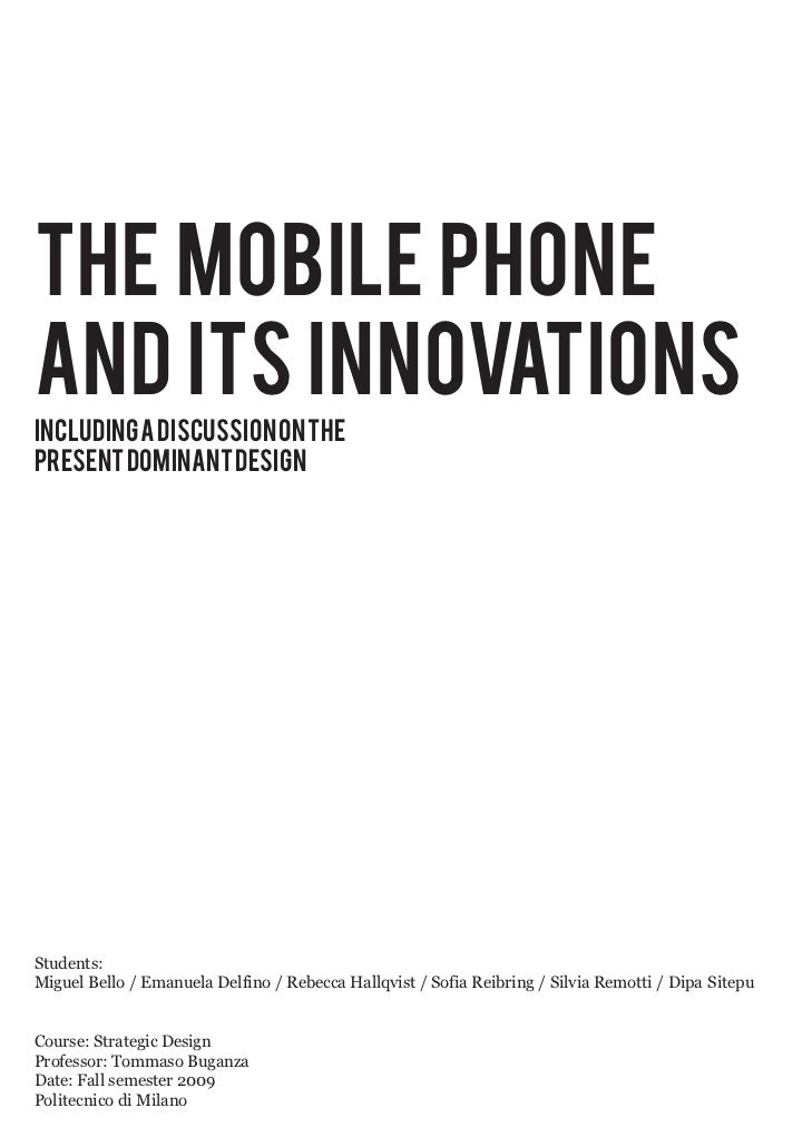 The Mobile Phoneand Its InnovationsIncluding a Discussion on ThePresent Dominant DesignStudents:Miguel Bello / Emanuela De...