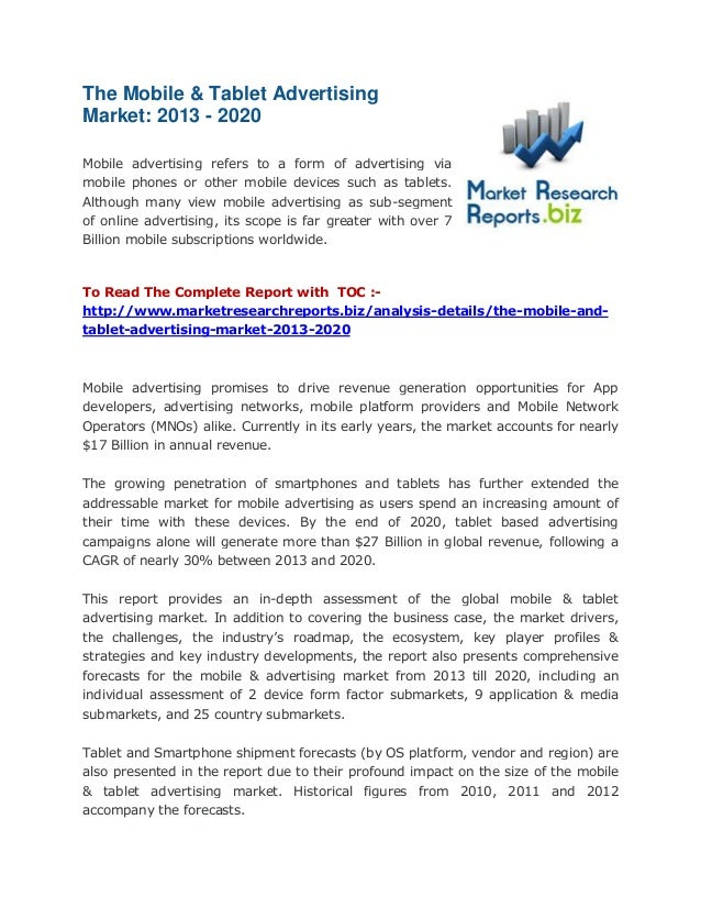 The Mobile & Tablet Advertising Market: 2013 - 2020 Mobile advertising refers to a form of advertising via mobile phones o...
