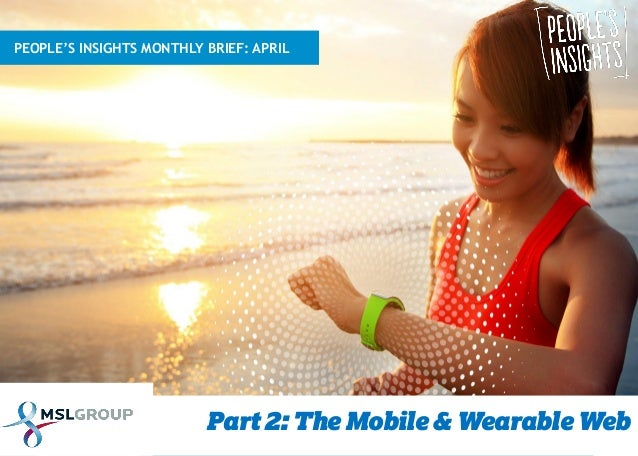 The Mobile & Wearable Web (Part 2) - People's Insights   April 2015