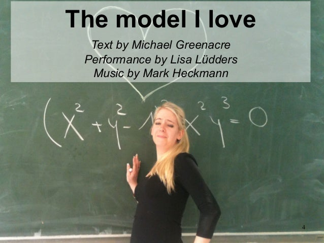 4	The model I loveText by Michael GreenacrePerformance by Lisa LüddersMusic by Mark Heckmann