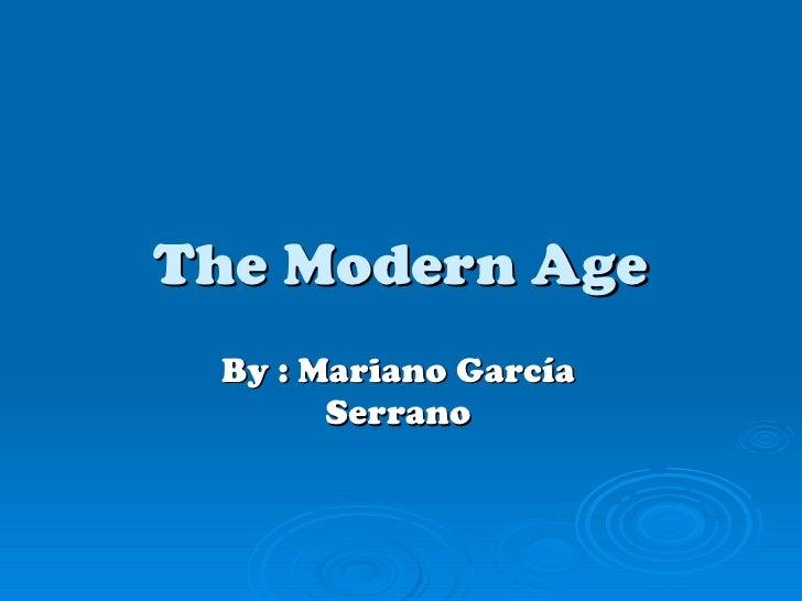 The Modern Age By : Mariano García       Serrano