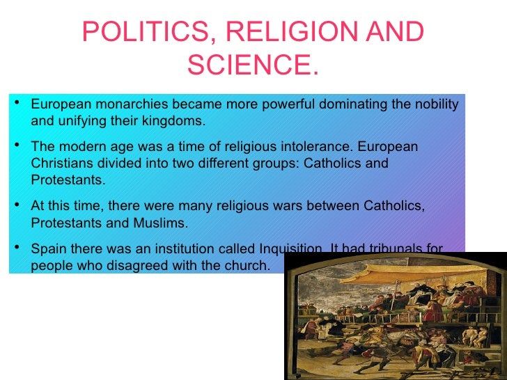 POLITICS, RELIGION AND                   SCIENCE.●    European monarchies became more powerful dominating the nobility    ...