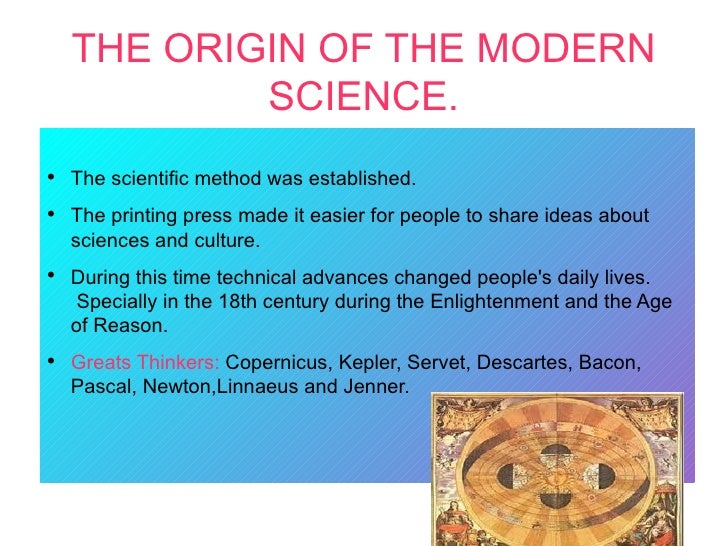 THE ORIGIN OF THE MODERN            SCIENCE.●    The scientific method was established.●    The printing press made it eas...