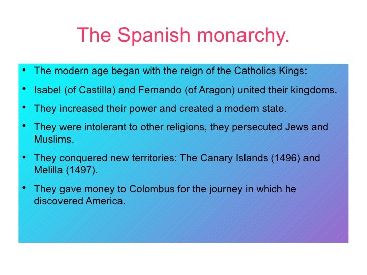 The Spanish monarchy.●    The modern age began with the reign of the Catholics Kings:●    Isabel (of Castilla) and Fernand...