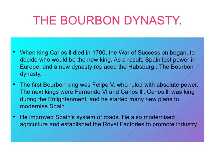 THE BOURBON DYNASTY.●    When king Carlos ll died in 1700, the War of Succession began, to    decide who would be the new ...