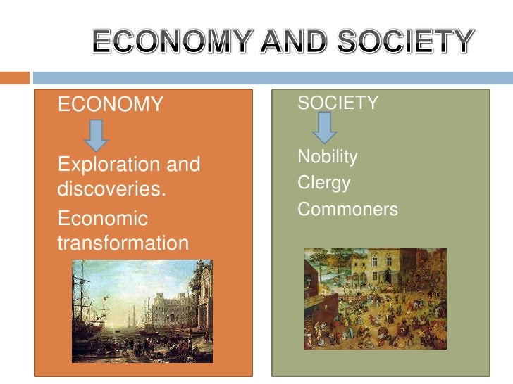    ECONOMY           SOCIETY   Exploration and   Nobility    discoveries.      Clergy                      Commoners   ...