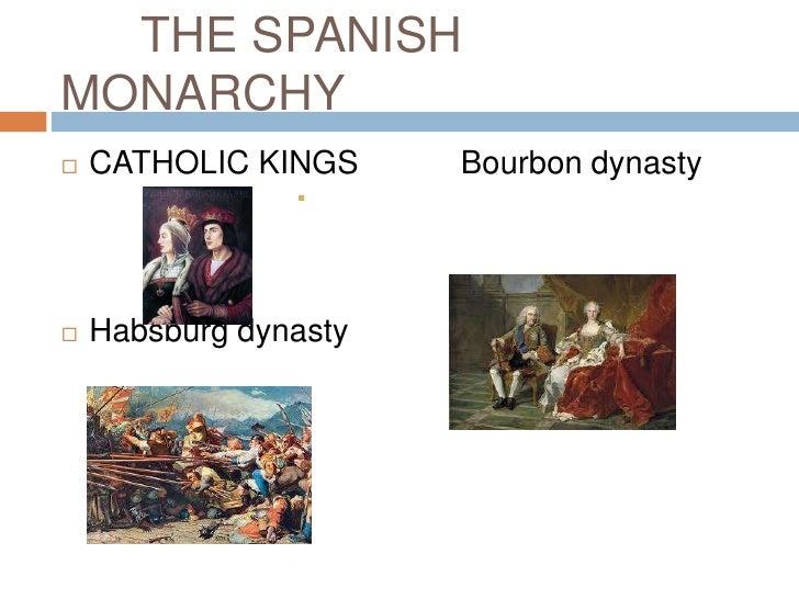 THE SPANISHMONARCHY   CATHOLIC KINGS     Bourbon dynasty                   Habsburg dynasty
