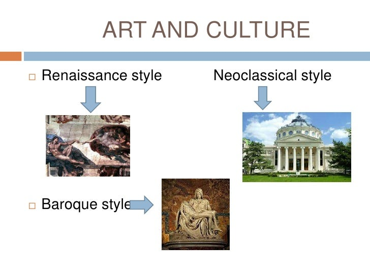 ART AND CULTURE   Renaissance style   Neoclassical style   Baroque style