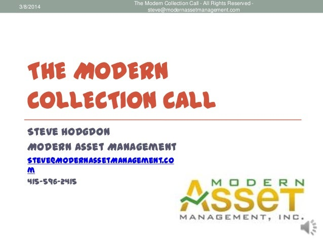 3/8/2014  The Modern Collection Call - All Rights Reserved steve@modernassetmanagement.com  THE MODERN COLLECTION CALL Ste...