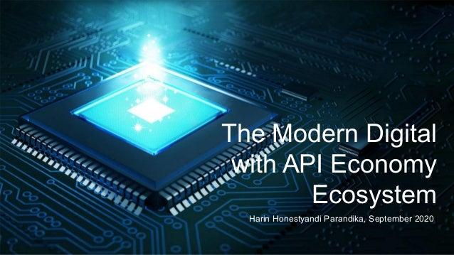 The Modern Digital with API Economy Ecosystem Harin Honestyandi Parandika, September 2020